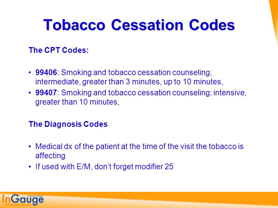 Tobacco Cessation Codes The CPT Codes: 99406: Smoking and tobacco cessation counseling; intermediate, greater than 3 minutes, up to 10 minutes, 99407: