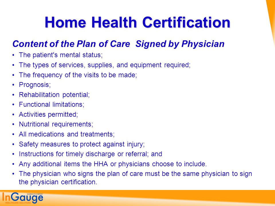Content of the Plan of Care Signed by Physician The patient's mental status; The types of services, supplies, and equipment required; The frequency of