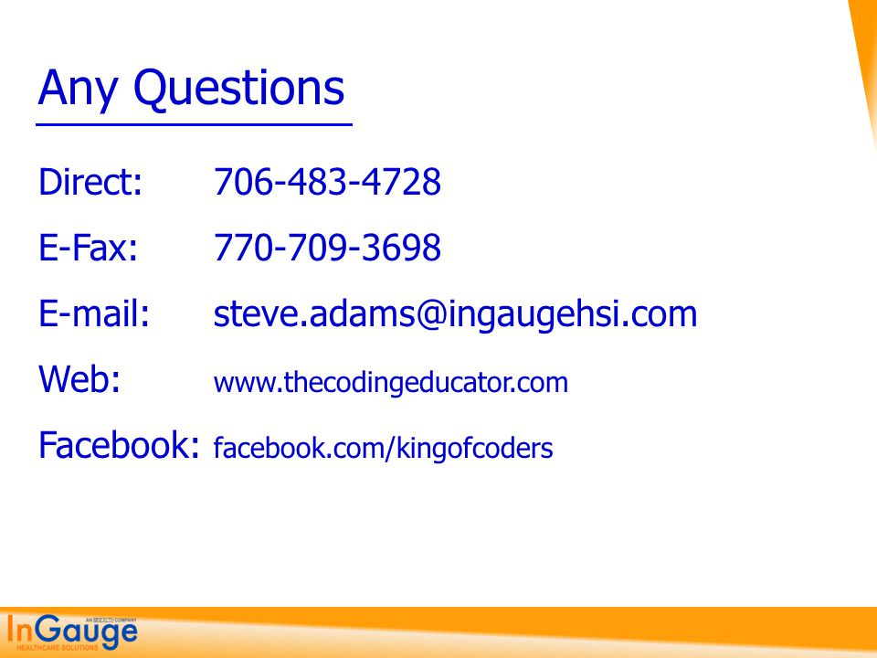 Any Questions Direct: 706-483-4728 E-Fax: 770-709-3698 E-mail: steve.adams@ingaugehsi.com Web: www.thecodingeducator.com Facebook: facebook.com/kingof