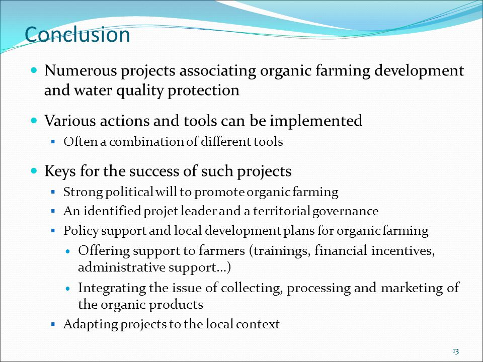 13 Conclusion Numerous projects associating organic farming development and water quality protection Various actions and tools can be implemented  Of
