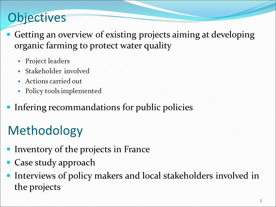 5 Objectives Getting an overview of existing projects aiming at developing organic farming to protect water quality  Project leaders  Stakeholder in