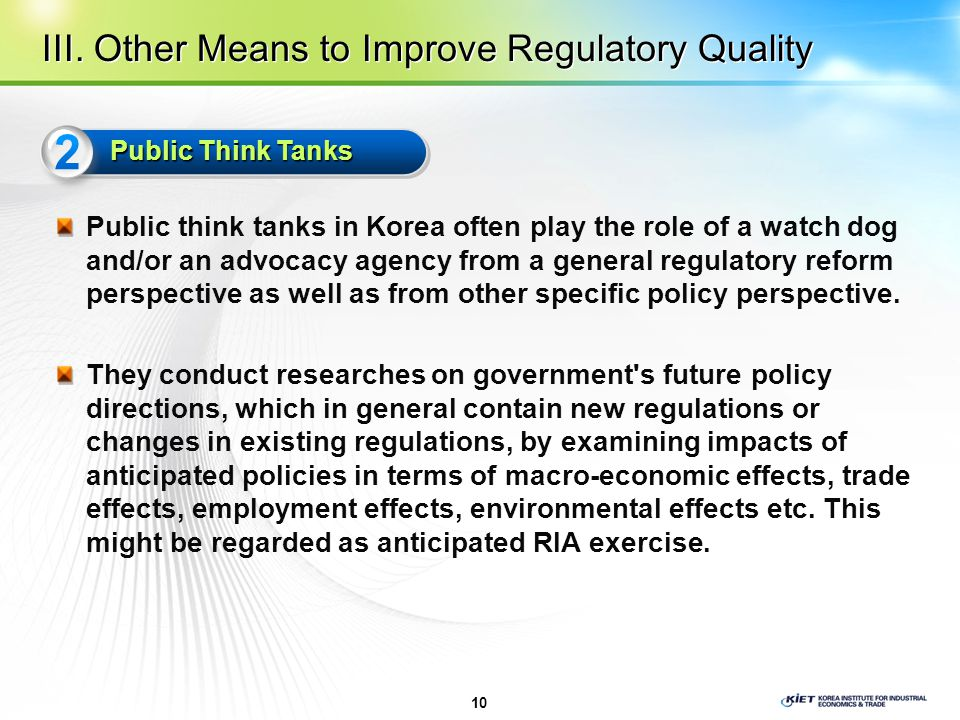 Public think tanks in Korea often play the role of a watch dog and/or an advocacy agency from a general regulatory reform perspective as well as from other specific policy perspective.