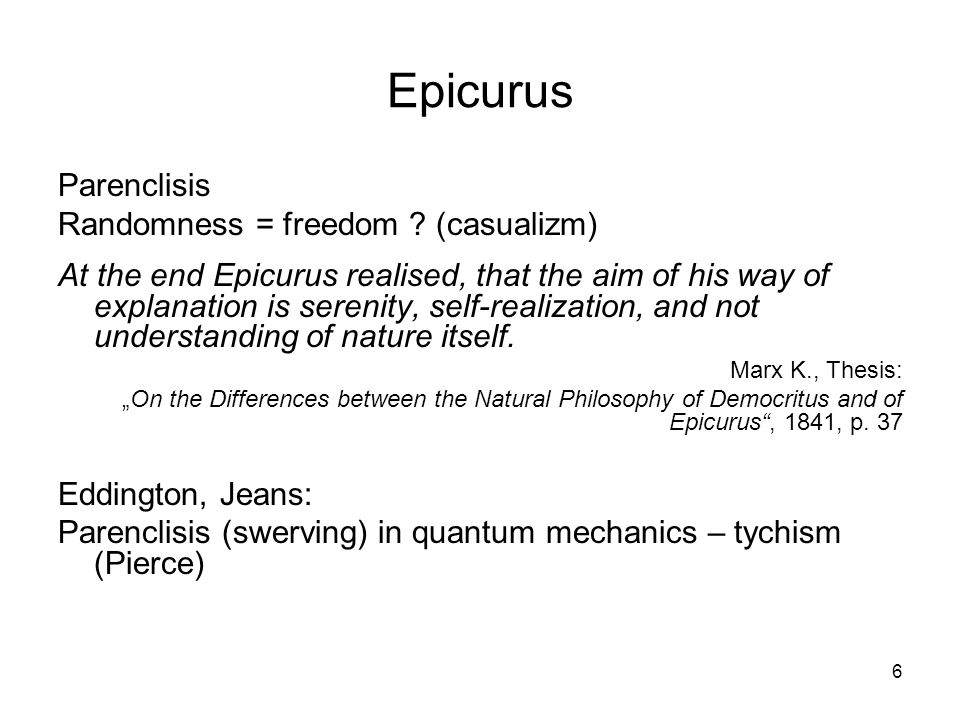 6 Epicurus Parenclisis Randomness = freedom .