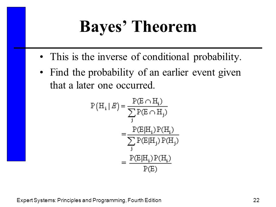 Expert Systems: Principles and Programming, Fourth Edition22 Bayes' Theorem This is the inverse of conditional probability.