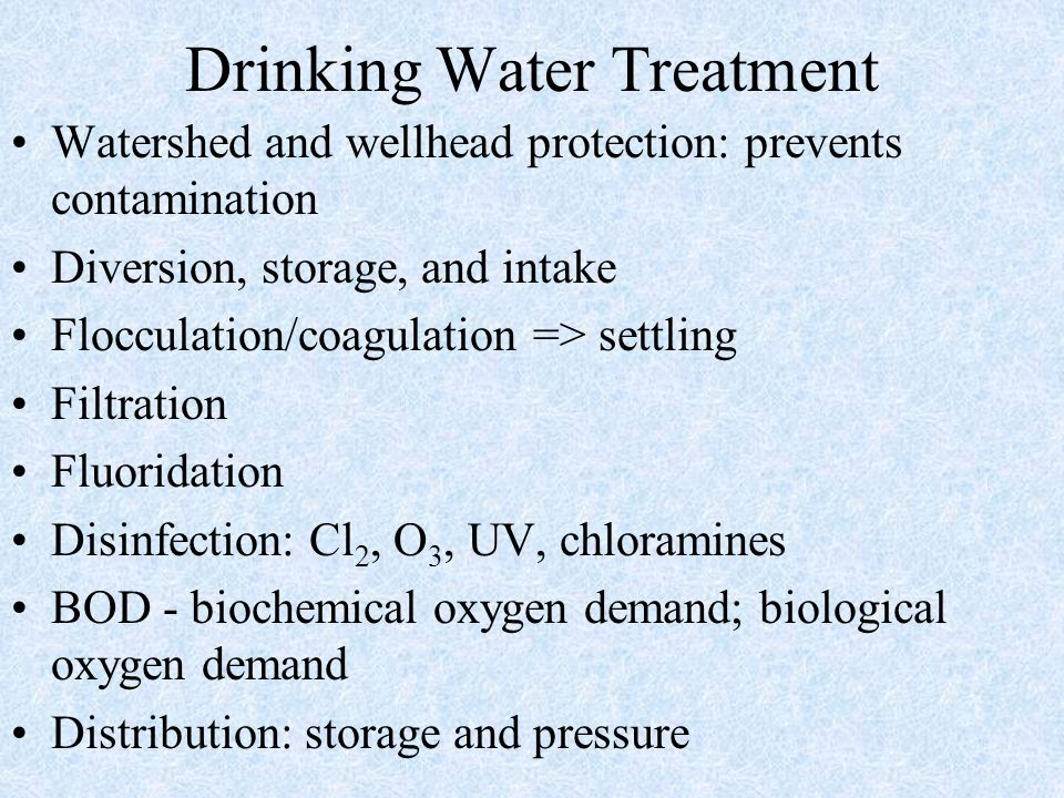 Drinking Water Treatment Watershed and wellhead protection: prevents contamination Diversion, storage, and intake Flocculation/coagulation => settling