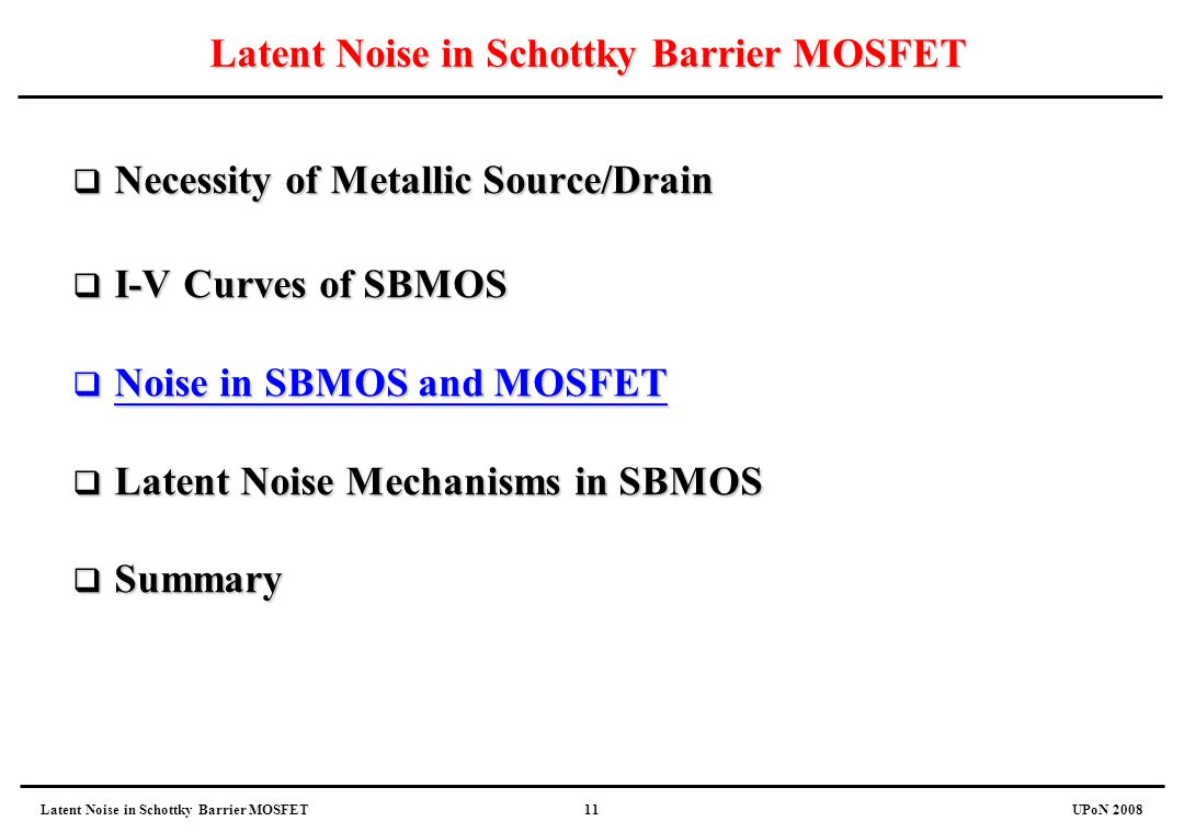 Latent Noise in Schottky Barrier MOSFETUPoN 200811 Latent Noise in Schottky Barrier MOSFET  Necessity of Metallic Source/Drain  I-V Curves of SBMOS