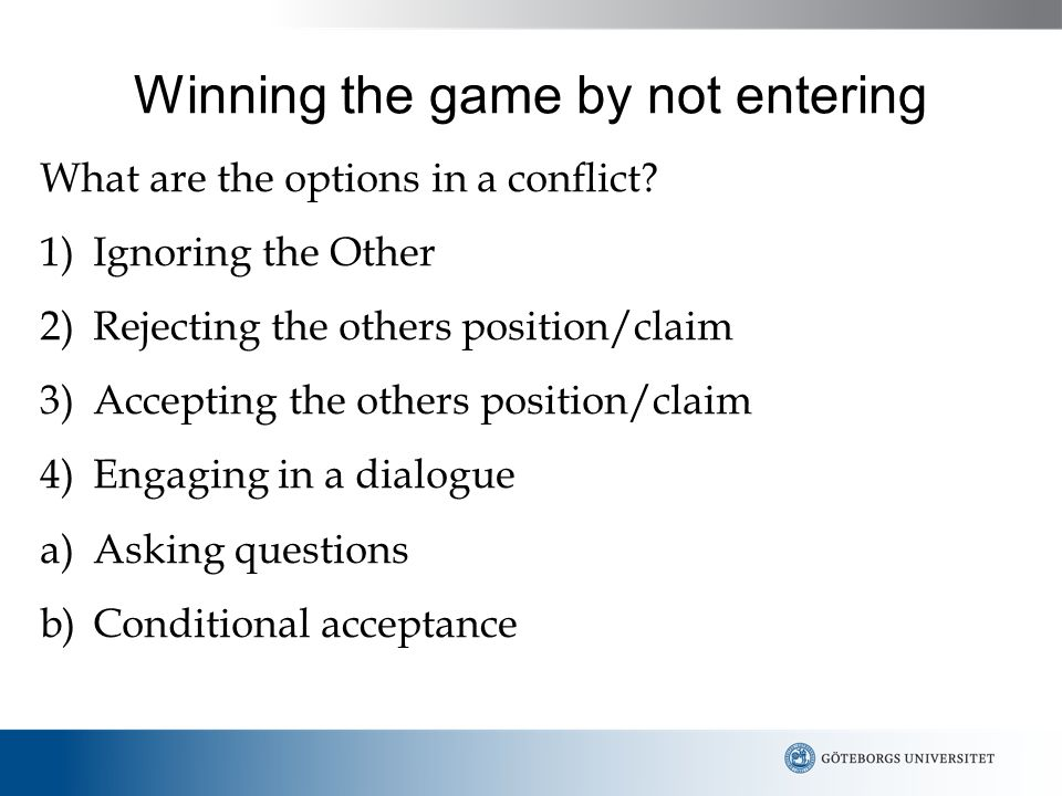 Winning the game by not entering What are the options in a conflict.