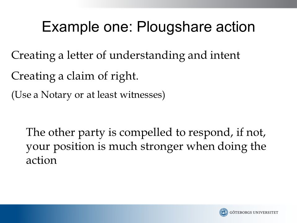Example one: Plougshare action Creating a letter of understanding and intent Creating a claim of right.