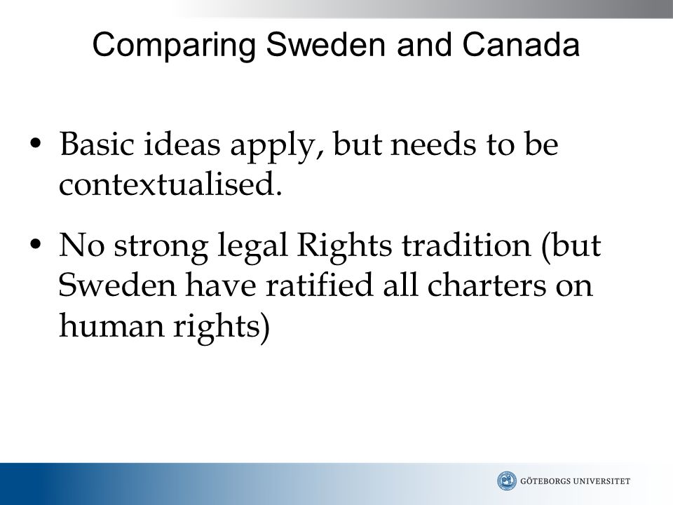 Comparing Sweden and Canada Basic ideas apply, but needs to be contextualised.