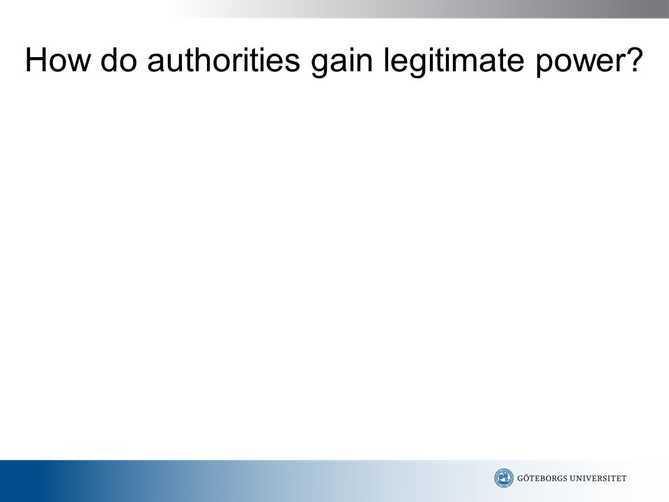 How do authorities gain legitimate power