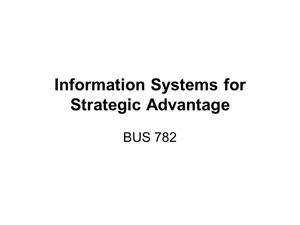 Information Systems for Strategic Advantage BUS 782
