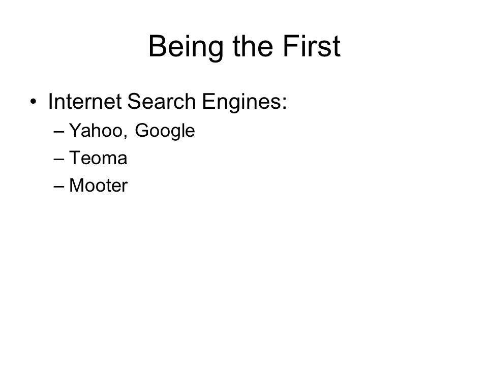 Being the First Internet Search Engines: –Yahoo, Google –Teoma –Mooter