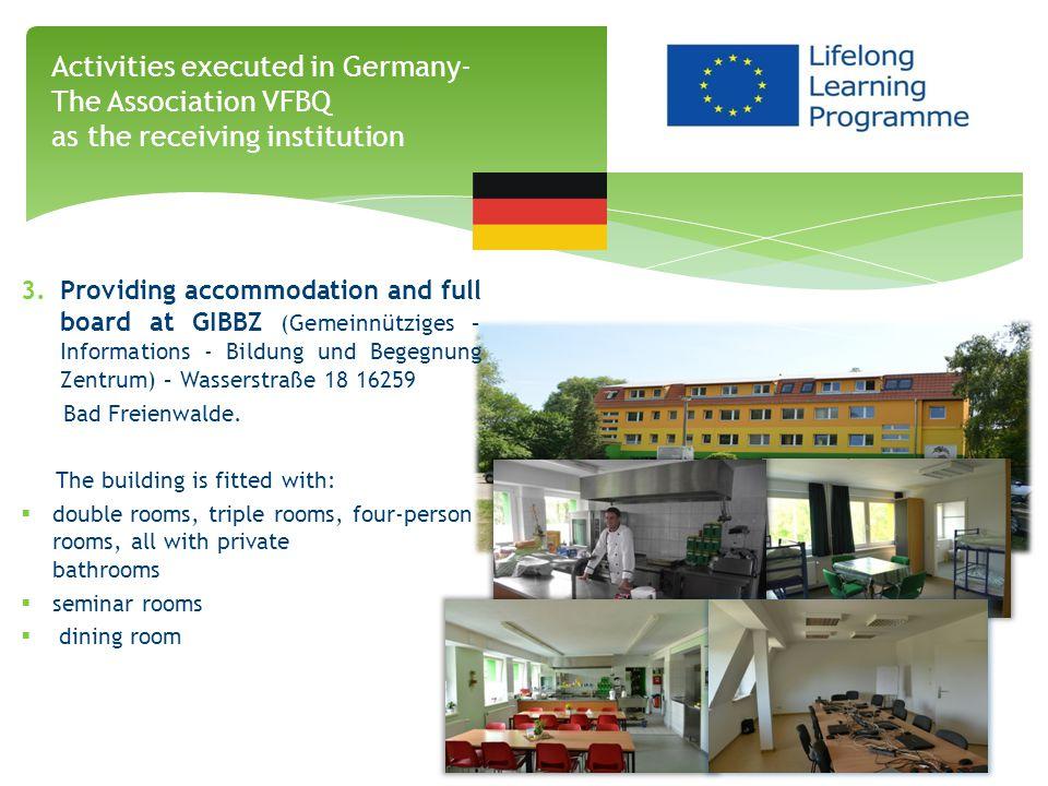 3.Providing accommodation and full board at GIBBZ (Gemeinnütziges – Informations - Bildung und Begegnung Zentrum) – Wasserstraße 18 16259 Bad Freienwalde.