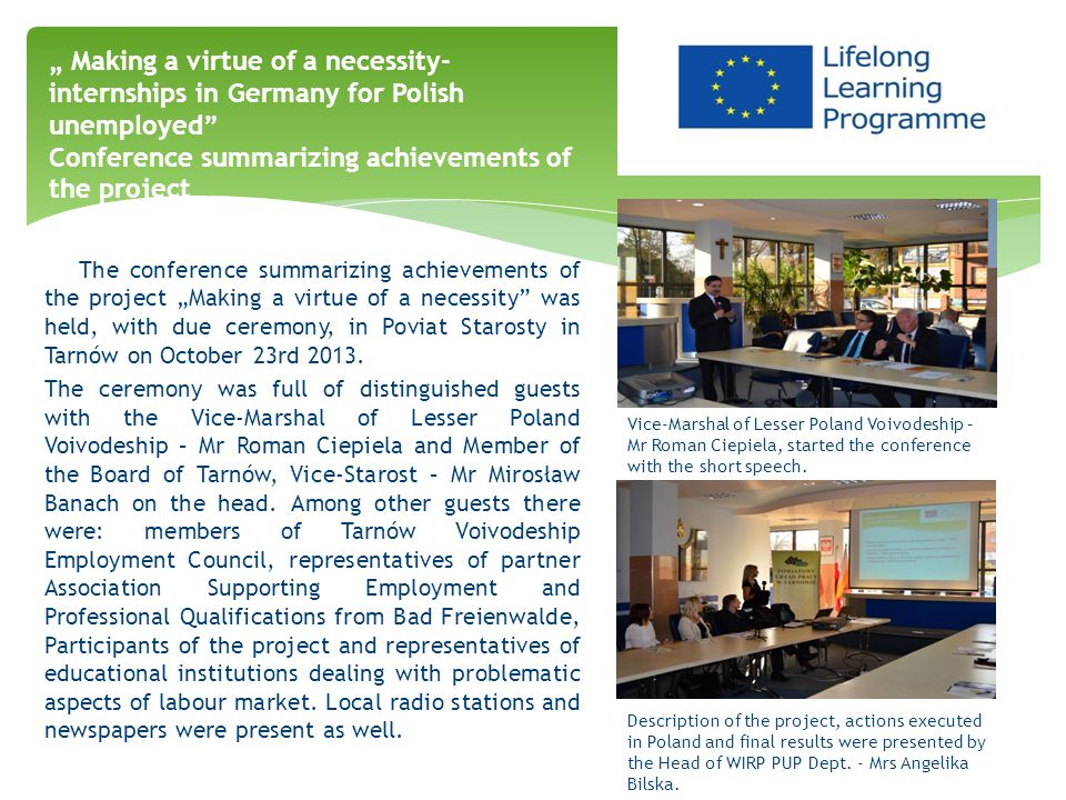 "The conference summarizing achievements of the project ""Making a virtue of a necessity was held, with due ceremony, in Poviat Starosty in Tarnów on October 23rd 2013."