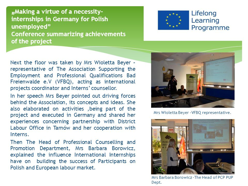 Next the floor was taken by Mrs Wioletta Beyer – representative of The Association Supporting the Employment and Professional Qualifications Bad Freienwalde e.V (VFBQ), acting as international projects coordinator and Interns' counsellor.