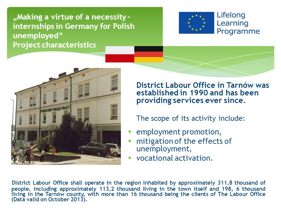 "The project "" Making a virtue of a necessity – internships in Germany for Polish unemployed was implemented with the European Commission financial support within the framework of Lifelong Learning Programme."