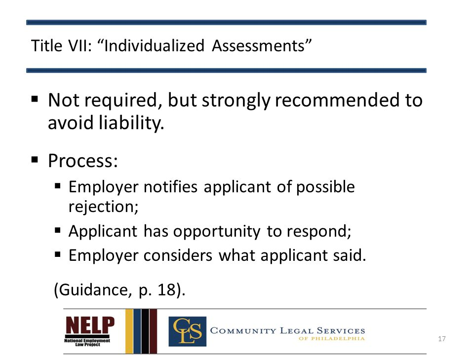Title VII: Individualized Assessments  Not required, but strongly recommended to avoid liability.