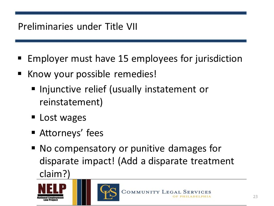 Preliminaries under Title VII  Employer must have 15 employees for jurisdiction  Know your possible remedies.