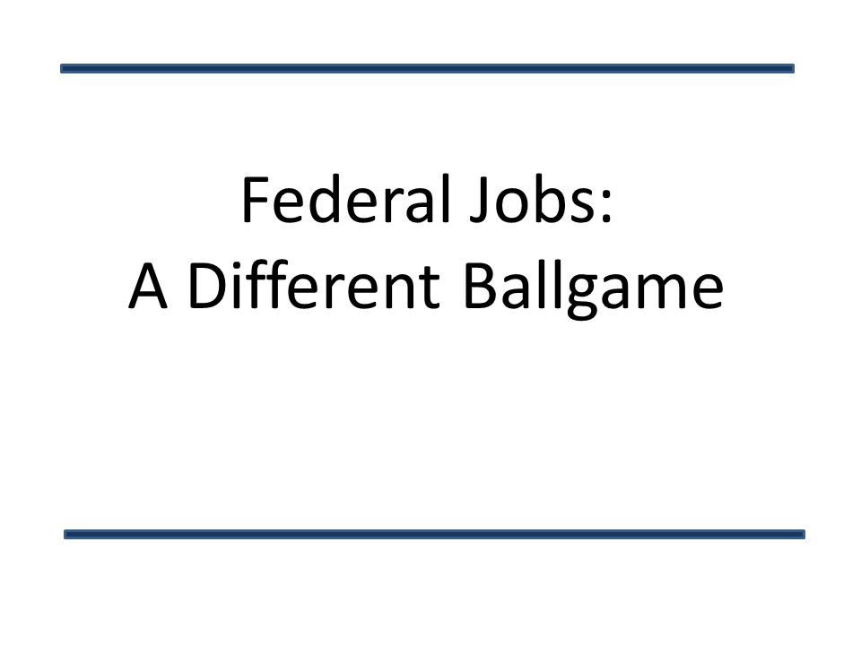 Federal Jobs: A Different Ballgame