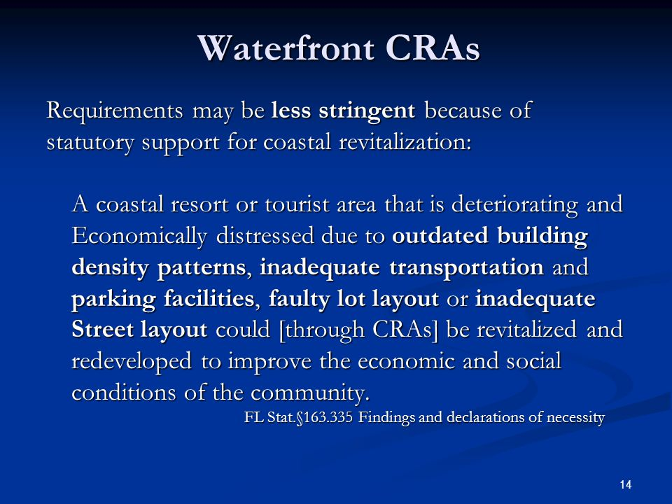 14 Waterfront CRAs Requirements may be less stringent because of statutory support for coastal revitalization: A coastal resort or tourist area that i