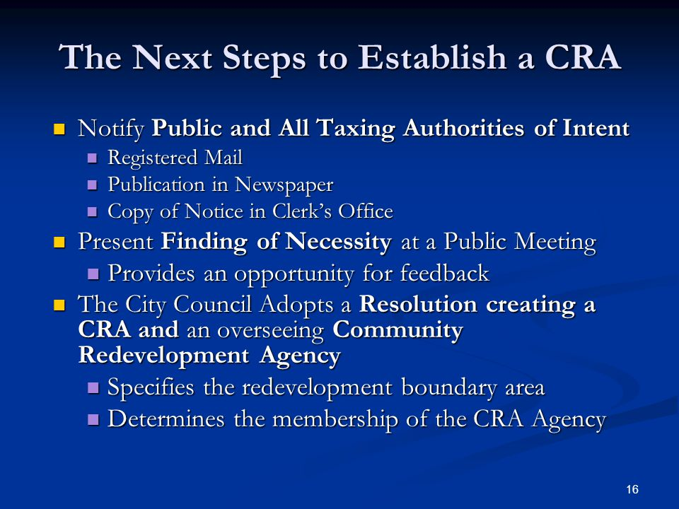 16 The Next Steps to Establish a CRA Notify Public and All Taxing Authorities of Intent Notify Public and All Taxing Authorities of Intent Registered