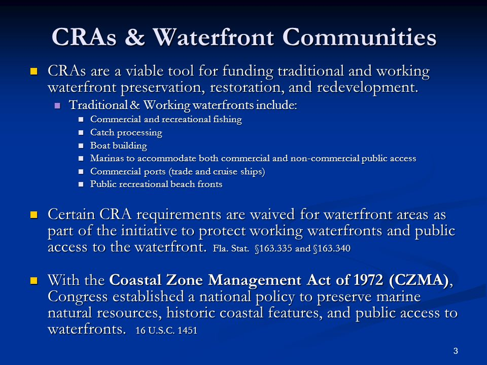 3 CRAs & Waterfront Communities CRAs are a viable tool for funding traditional and working waterfront preservation, restoration, and redevelopment. CR