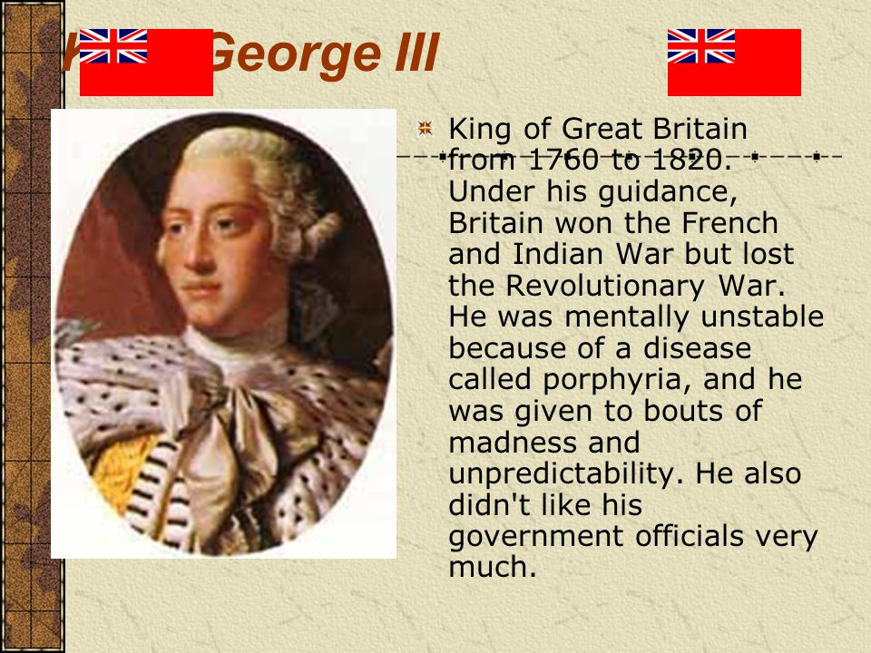 King George III King of Great Britain from 1760 to 1820.