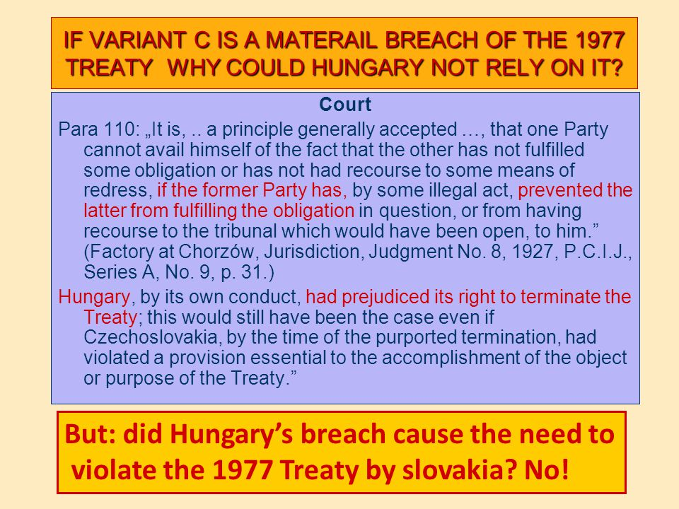 IF VARIANT C IS A MATERAIL BREACH OF THE 1977 TREATY WHY COULD HUNGARY NOT RELY ON IT.