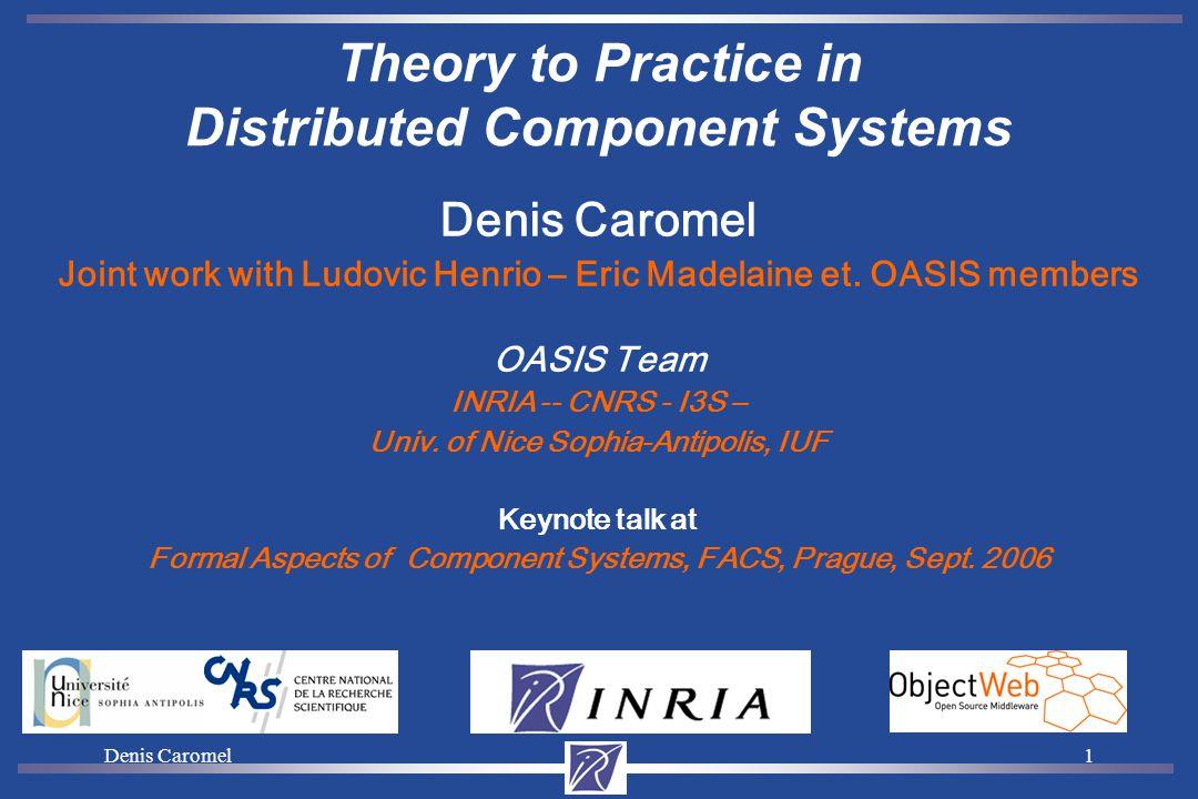 Denis Caromel1 Joint work with Ludovic Henrio – Eric Madelaine et.