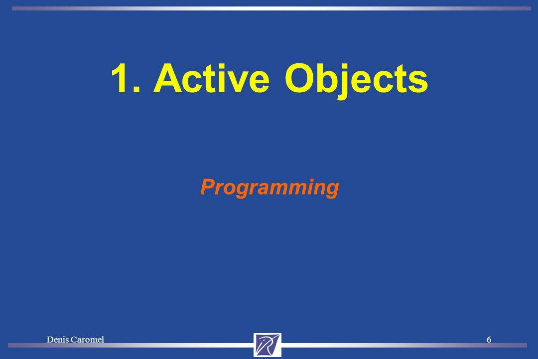Denis Caromel6 1. Active Objects Programming