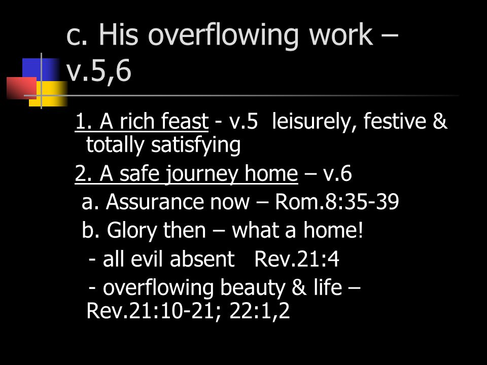 c. His overflowing work – v.5,6 1. A rich feast - v.5 leisurely, festive & totally satisfying 2.