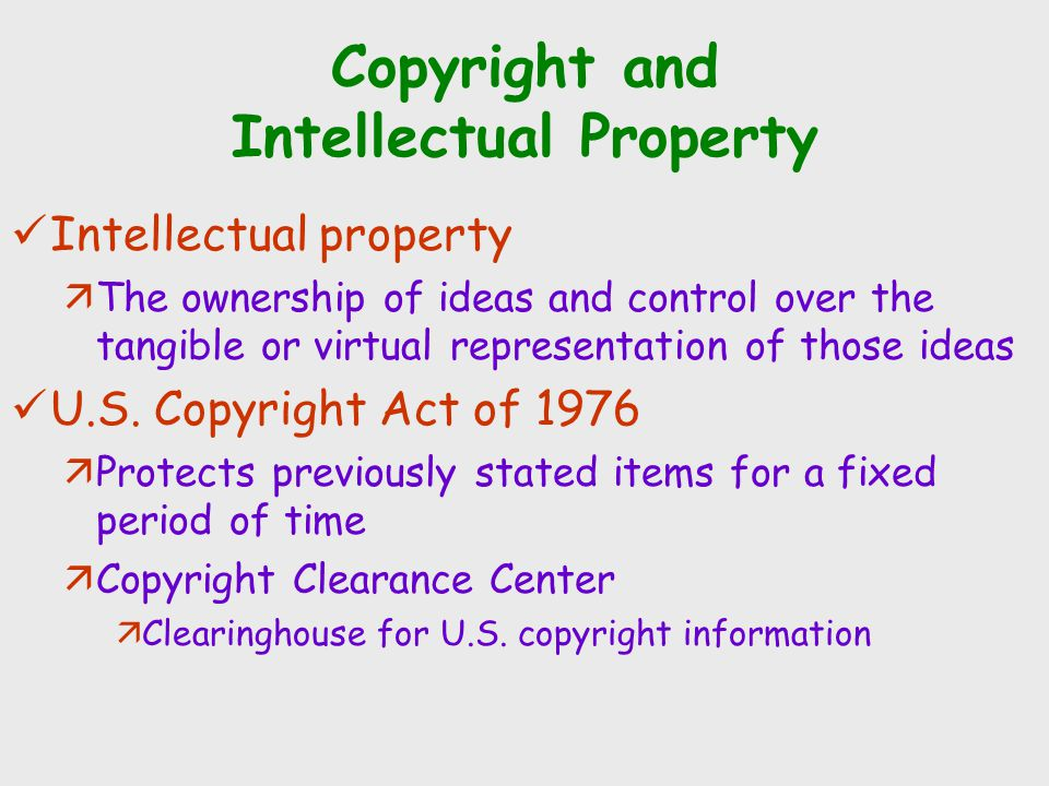 Copyright and Intellectual Property Intellectual property äThe ownership of ideas and control over the tangible or virtual representation of those ide