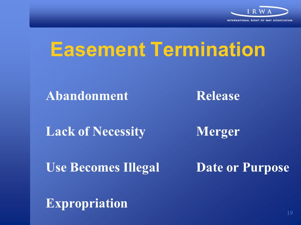 19 Easement Termination AbandonmentRelease Lack of NecessityMerger Use Becomes IllegalDate or Purpose Expropriation