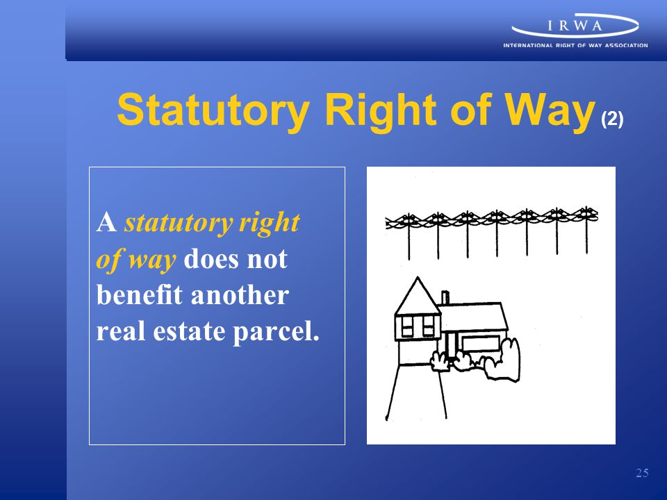 25 Statutory Right of Way (2) A statutory right of way does not benefit another real estate parcel.