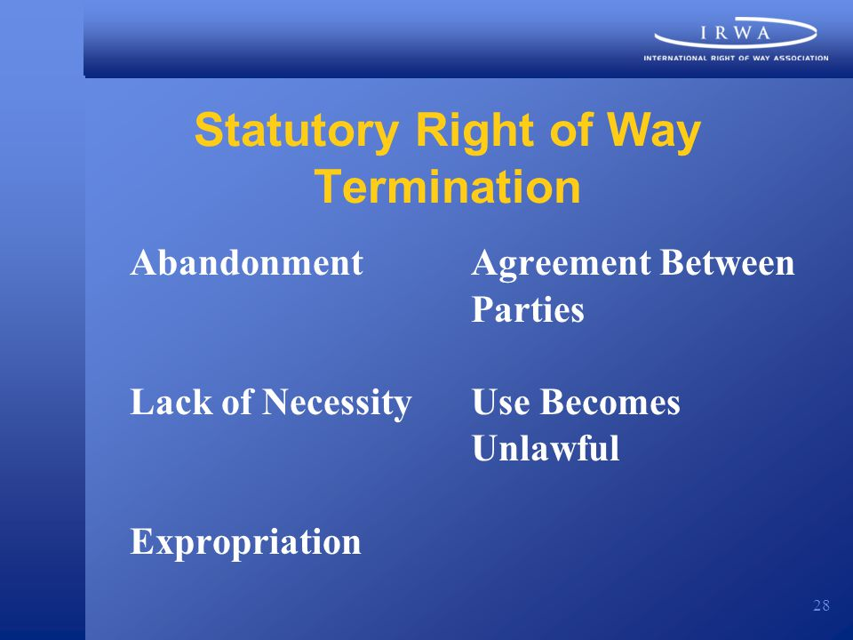 28 Statutory Right of Way Termination AbandonmentAgreement Between Parties Lack of NecessityUse Becomes Unlawful Expropriation