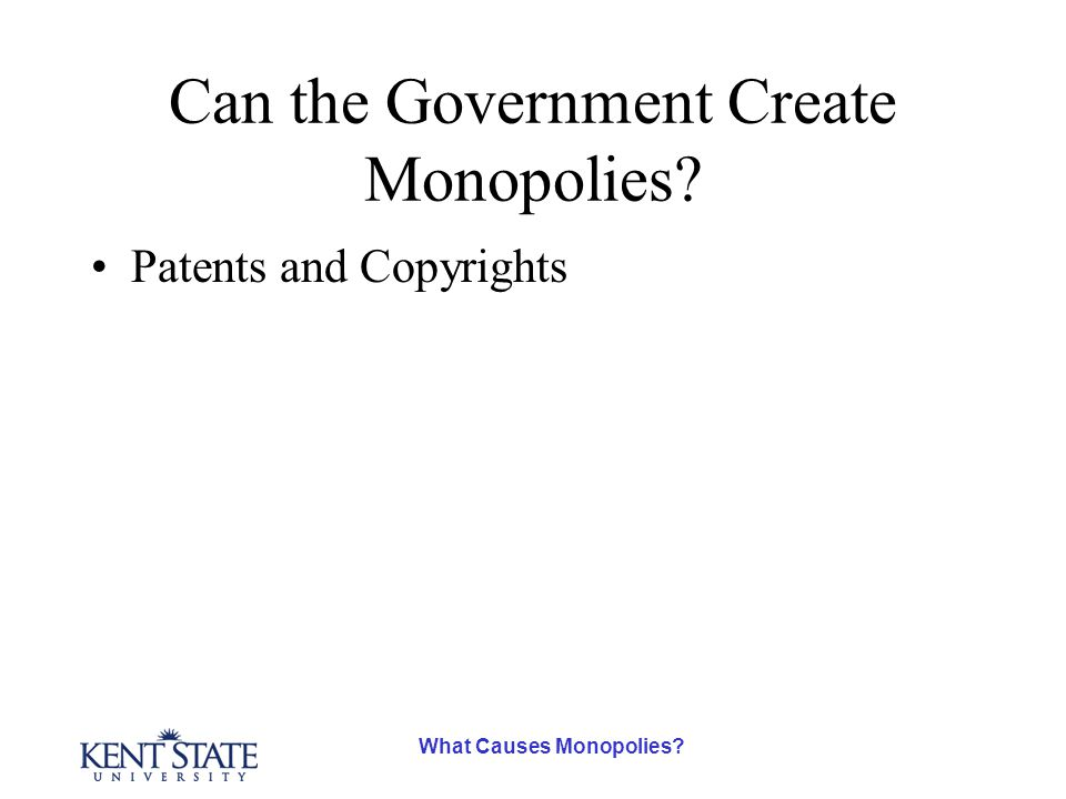 What Causes Monopolies? Can the Government Create Monopolies? Patents and Copyrights