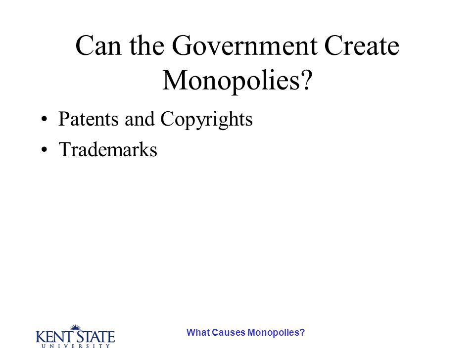What Causes Monopolies? Can the Government Create Monopolies? Patents and Copyrights Trademarks