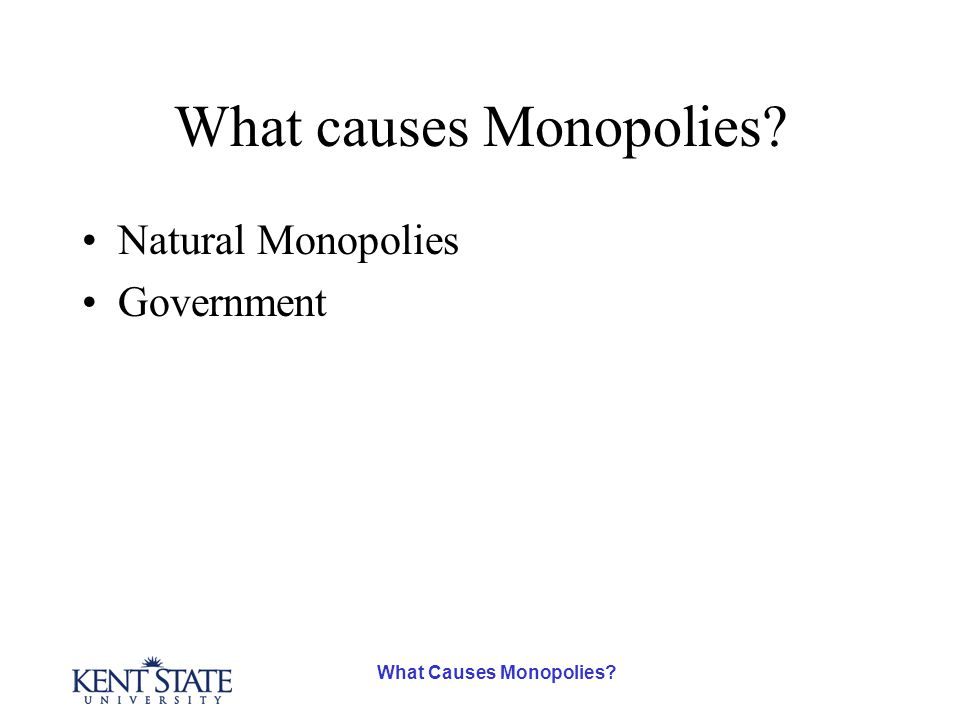What Causes Monopolies? What causes Monopolies? Natural Monopolies Government