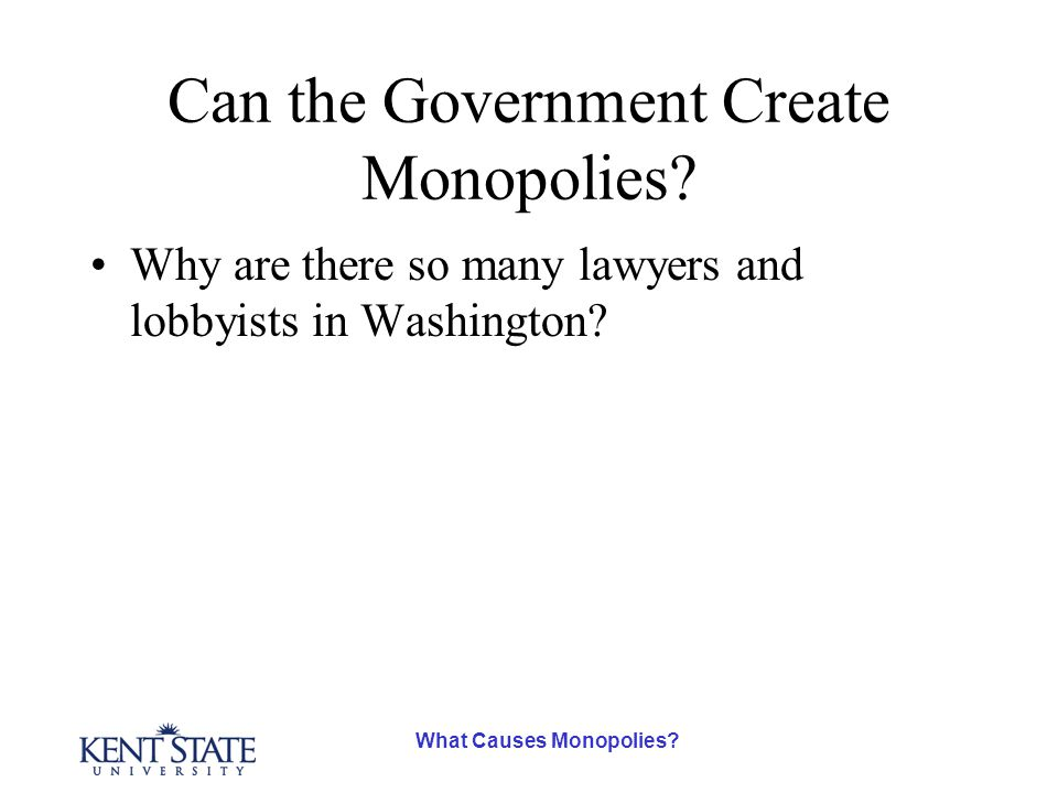 What Causes Monopolies. Can the Government Create Monopolies.