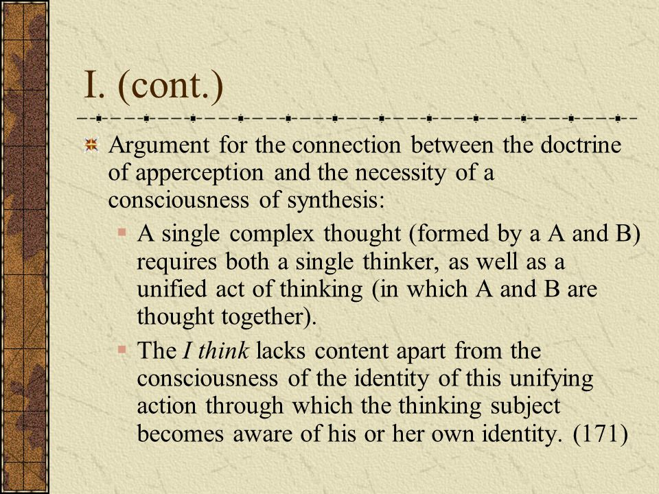 I. (cont.) Argument for the connection between the doctrine of apperception and the necessity of a consciousness of synthesis:  A single complex thou
