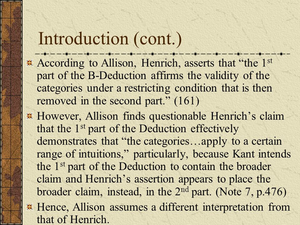 "Introduction (cont.) According to Allison, Henrich, asserts that ""the 1 st part of the B-Deduction affirms the validity of the categories under a rest"