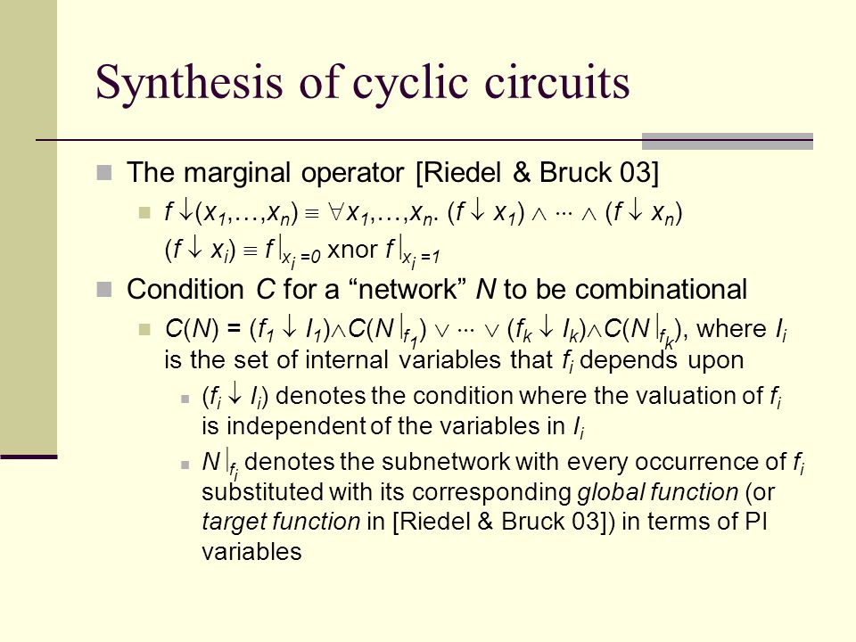 Synthesis of cyclic circuits The marginal operator [Riedel & Bruck 03] f  (x 1,…,x n )   x 1,…,x n.