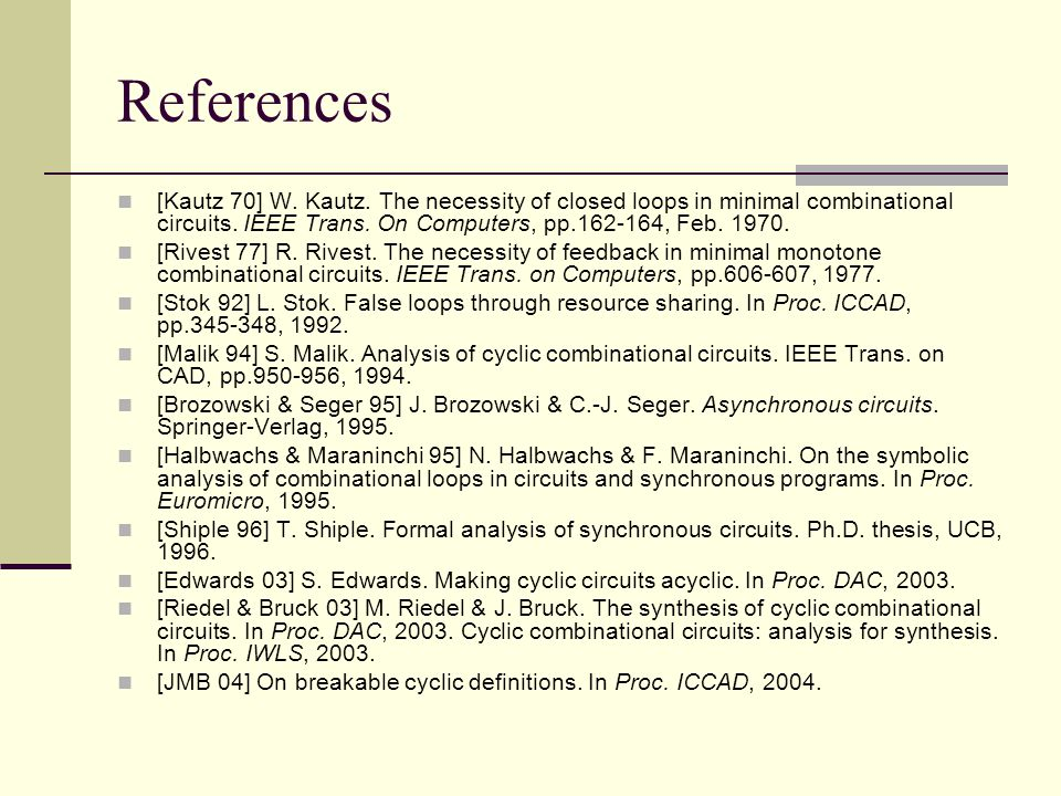 References [Kautz 70] W. Kautz. The necessity of closed loops in minimal combinational circuits.