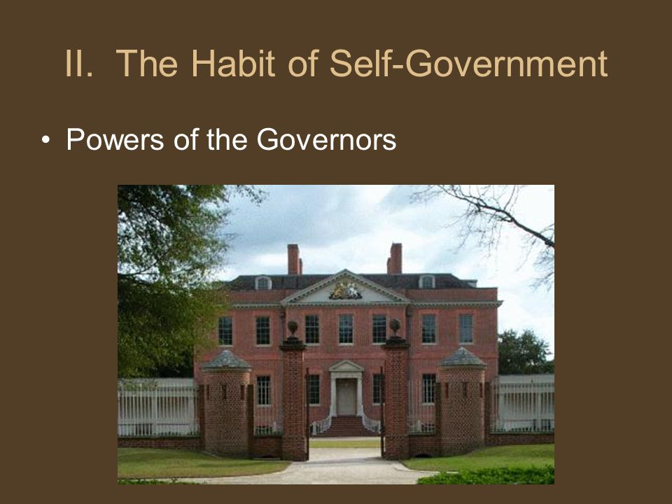 II. The Habit of Self-Government Powers of the Governors