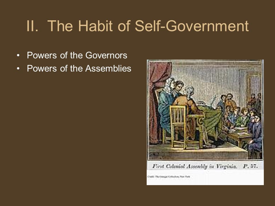 II. The Habit of Self-Government Powers of the Governors Powers of the Assemblies