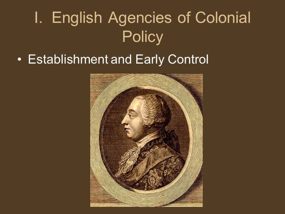 I. English Agencies of Colonial Policy Establishment and Early Control