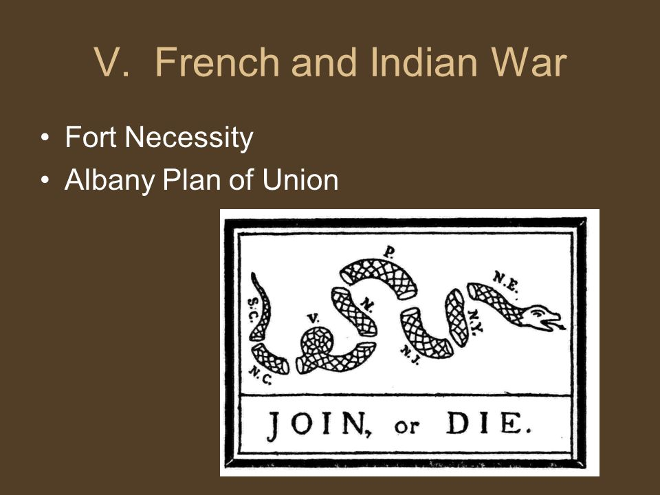 V. French and Indian War Fort Necessity Albany Plan of Union