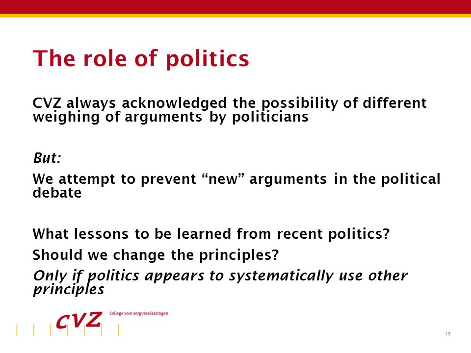"""12 The role of politics CVZ always acknowledged the possibility of different weighing of arguments by politicians But: We attempt to prevent """"new"""" arg"""