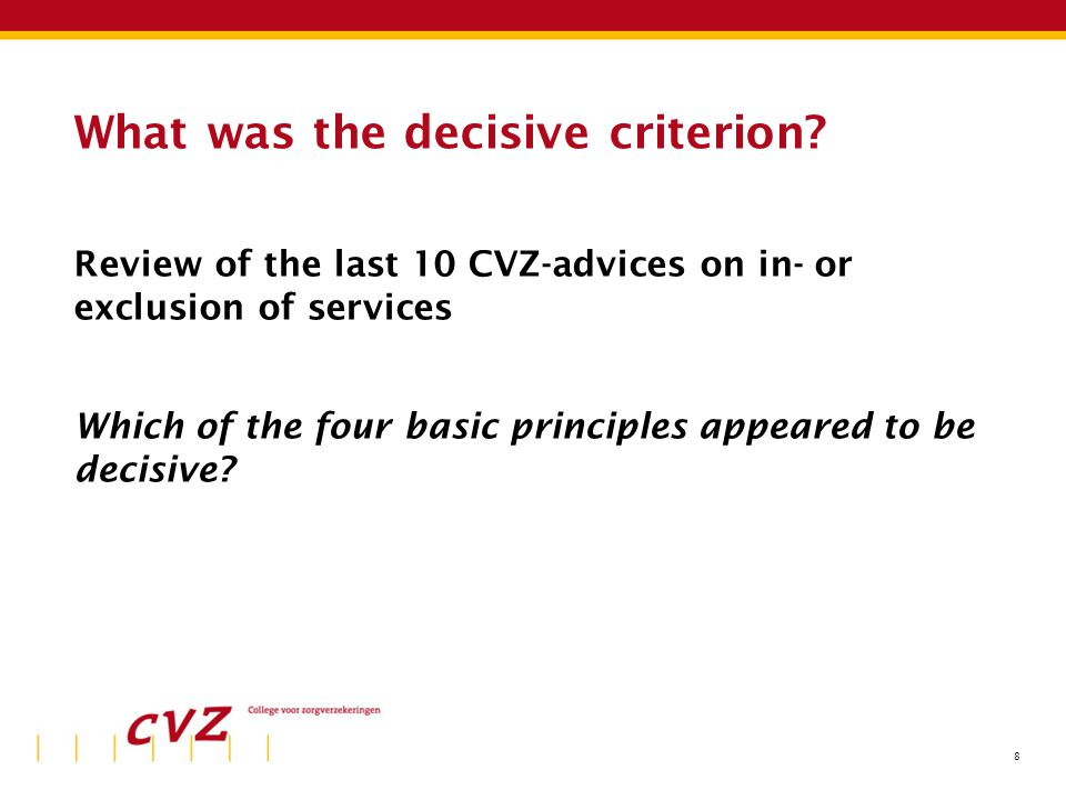 8 What was the decisive criterion? Review of the last 10 CVZ-advices on in- or exclusion of services Which of the four basic principles appeared to be