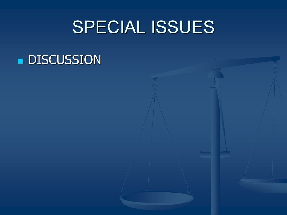 SPECIAL ISSUES DISCUSSION DISCUSSION